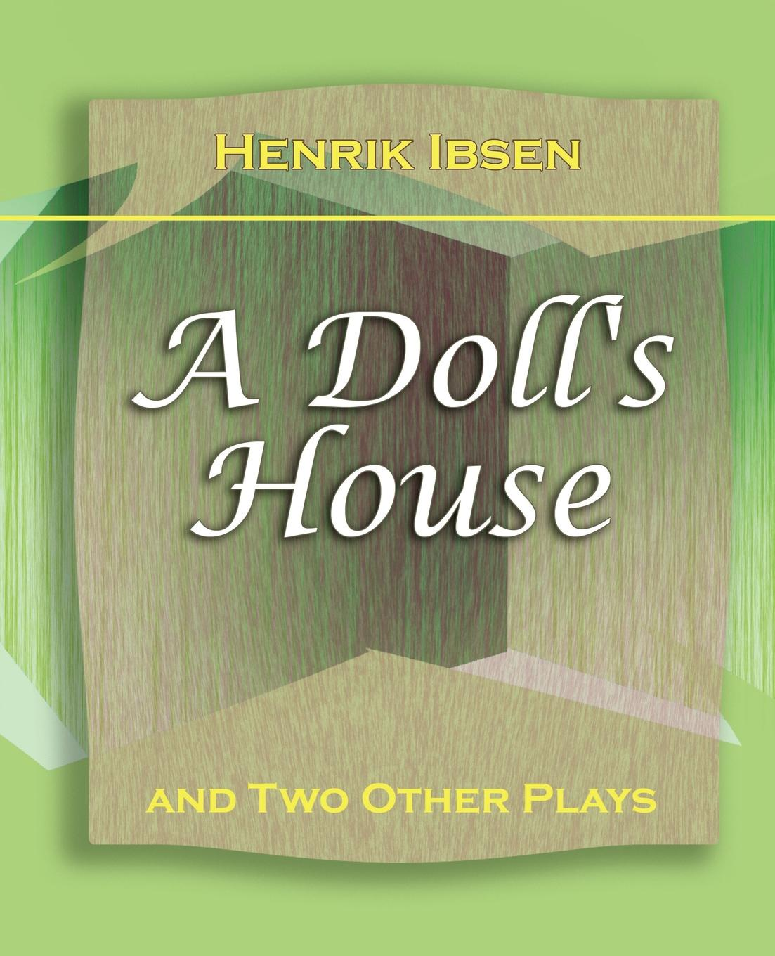 Henrik Johan Ibsen A Doll's House. And Two Other Plays by Henrik Ibsen (1910)