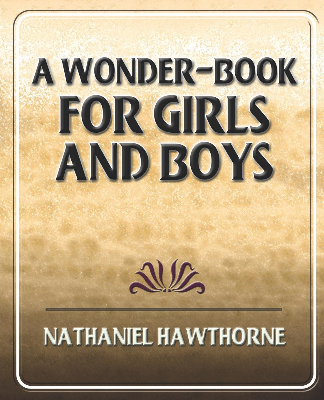 Hawthorne Nathaniel Hawthorne, A Wonder-Book for Girls and Boys