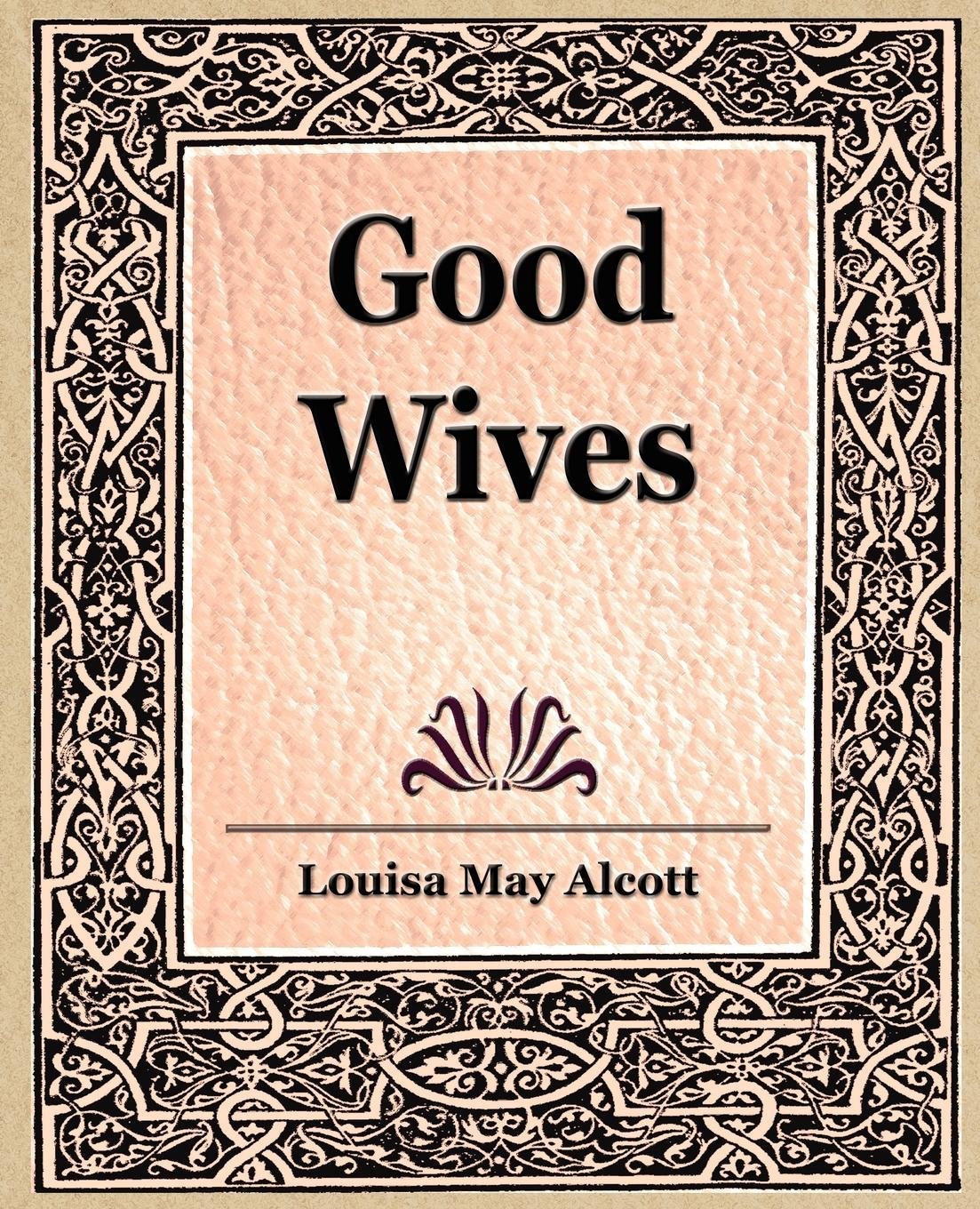 Louisa May Alcott, May Alcott Louisa May Alcott, Alcott Louisa May Good Wives