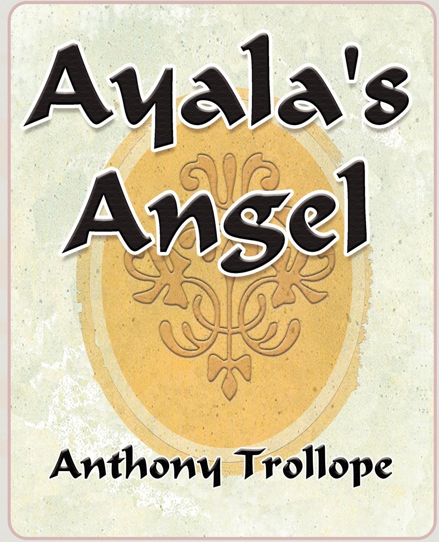 Anthony Trollope, Trollope Anthony Ayalas Angel - trollope anthony lady anna