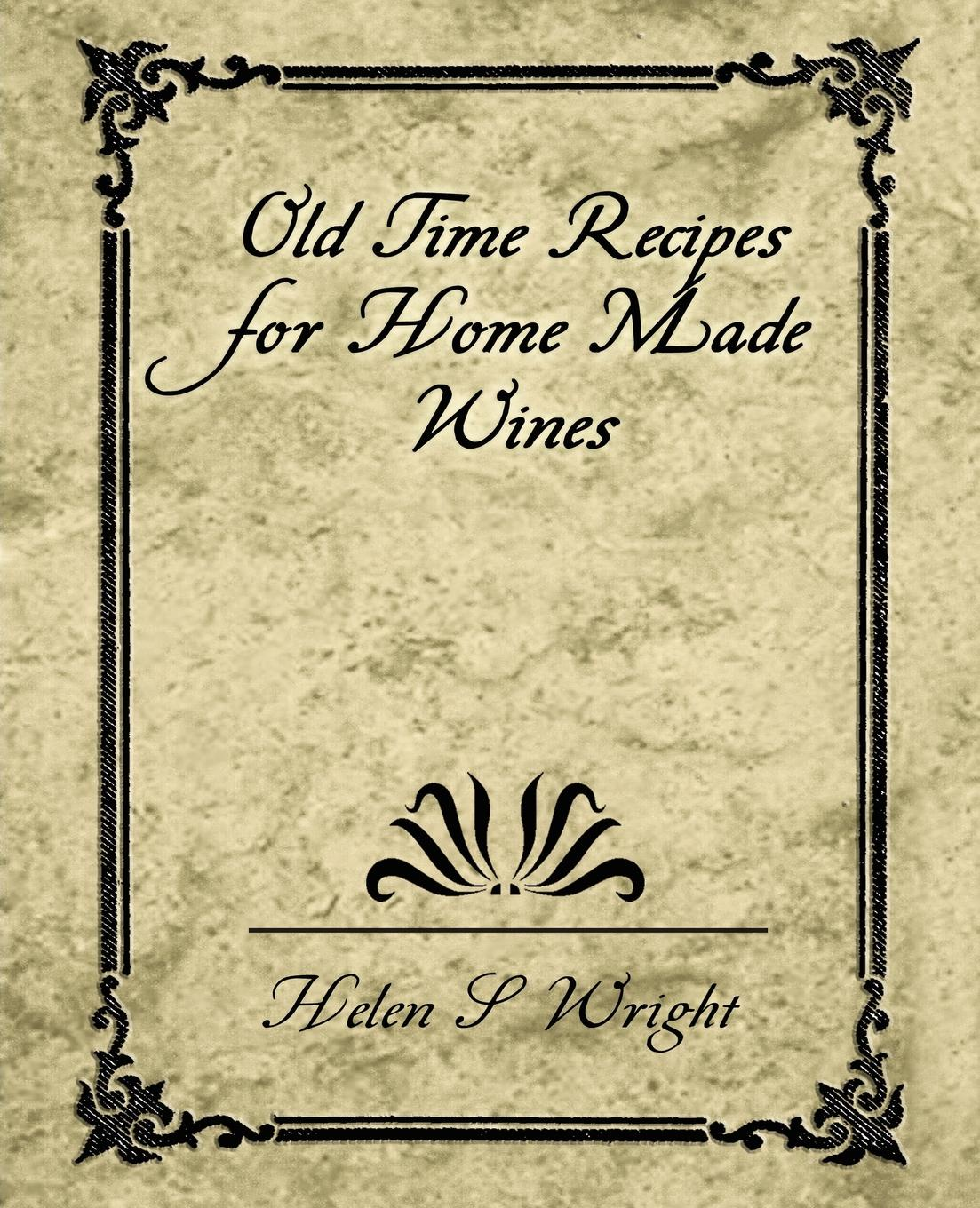 купить S. Wright Helen S. Wright, Helen S. Wright Old Time Recipes for Home Made Wines онлайн