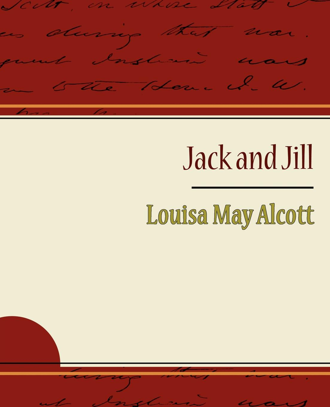 May Alcott Louisa May Alcott, Alcott Louisa May Jack and Jill - Alcott Louisa May may alcott louisa may alcott alcott louisa may jack and jill louisa may alcott