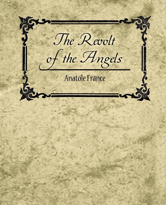 Anatole France, France Anatole, Анатоль Франс The Revolt of the Angels - Anatole France france
