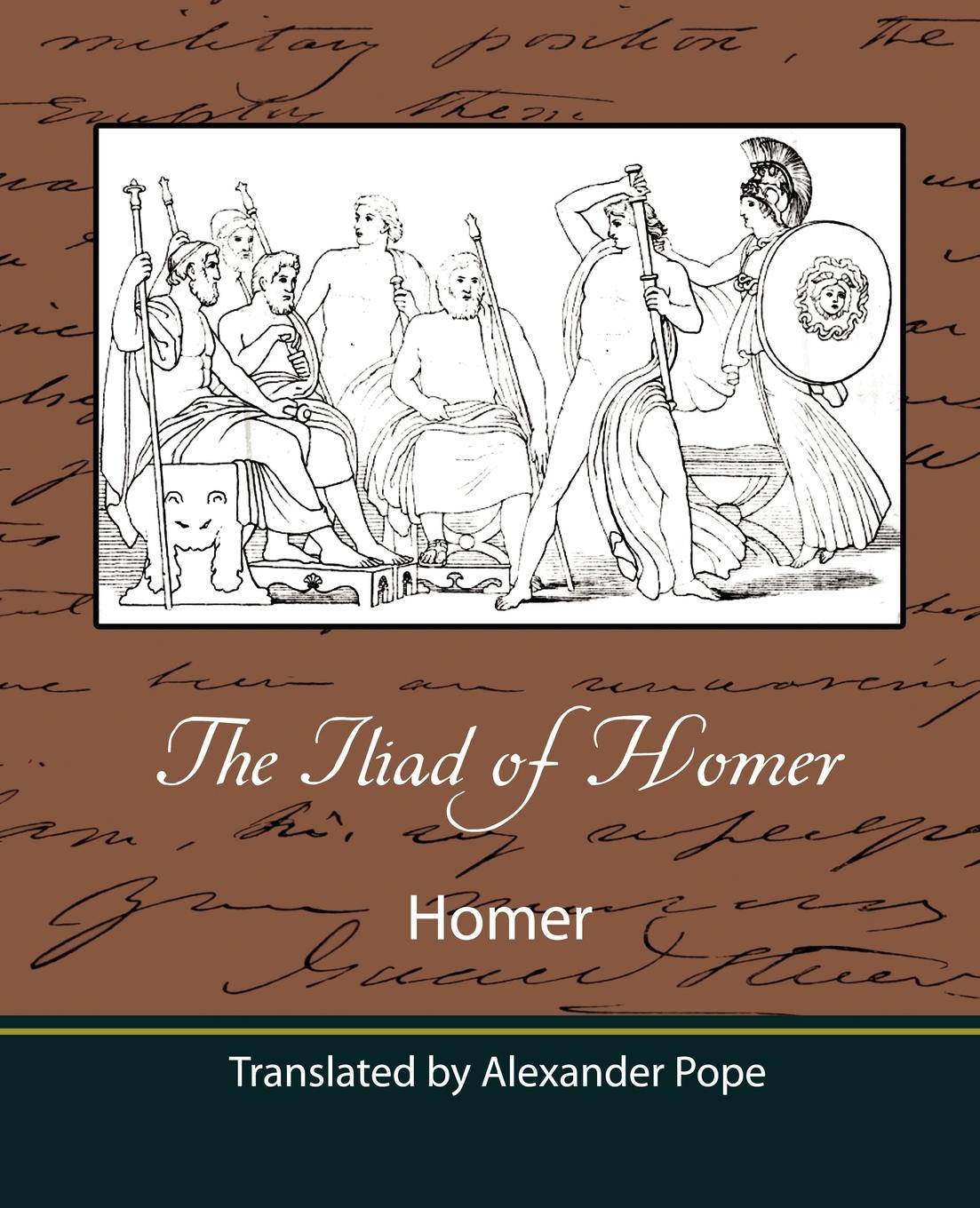 Homer The Iliad of Homer (Translated by Alexander Pope) homer s iliad and odyssey