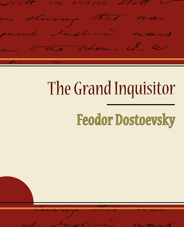 Fyodor Mikhailovich Dostoevsky, Feodor Dostoevsky The Grand Inquisitor - Feodor Dostoevsky dostoevsky f the double