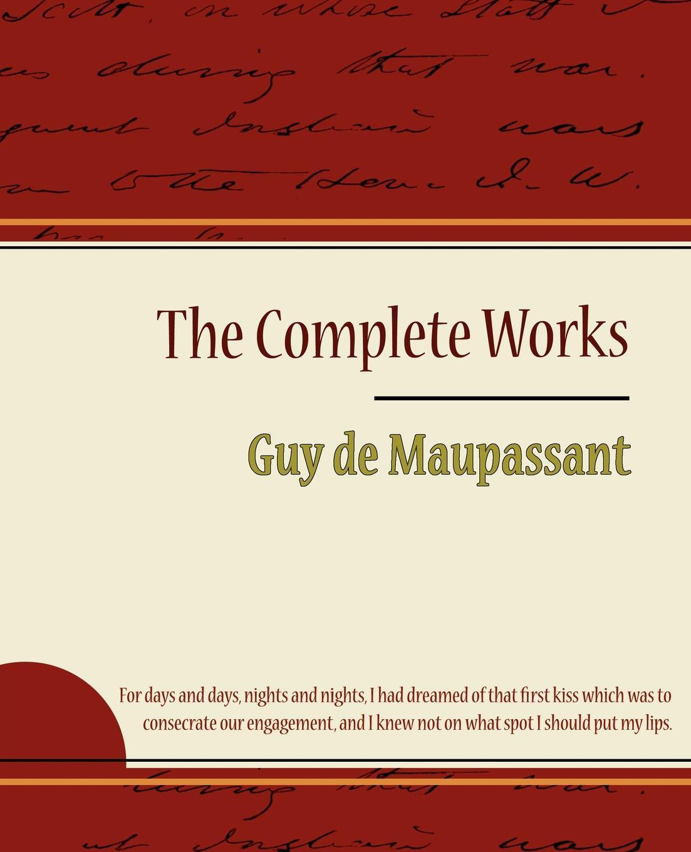 Guy de Maupassant, Guy De Maupassant Guy de Maupassant - The Complete Works maupassant guy de fort comme la mort