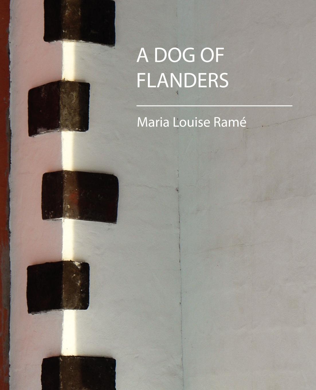 Louise Ram Maria Louise Ram, Maria Louise Rame A Dog of Flanders (Maria Louise Rame) louise doughty keelatud vilja tänav