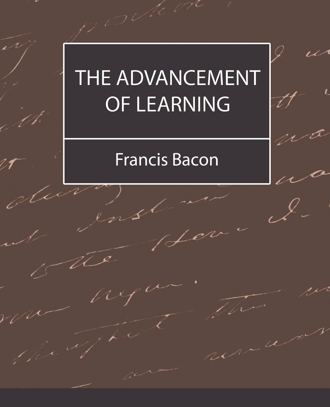 Francis Bacon The Advancement of Learning - Bacon фрэнсис бэкон the works of francis bacon volume 11