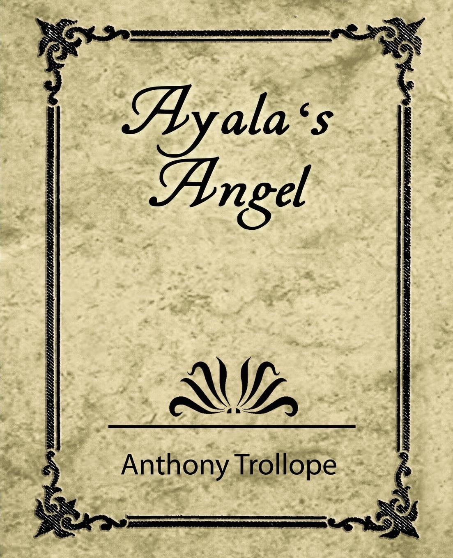 Anthony Trollope, Trollope Anthony Ayala's Angel - Trollope trollope anthony lady anna