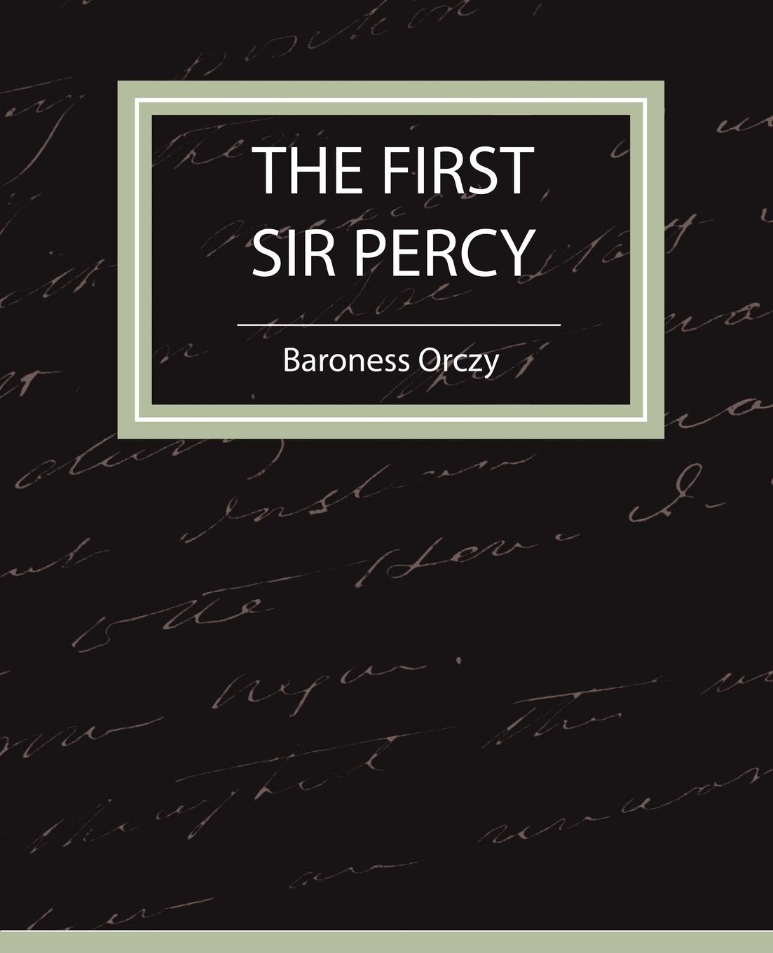 Baroness Orczy The First Sir Percy (Fiction/Mystery & Detective) emmuska orczy sir percy leads the band