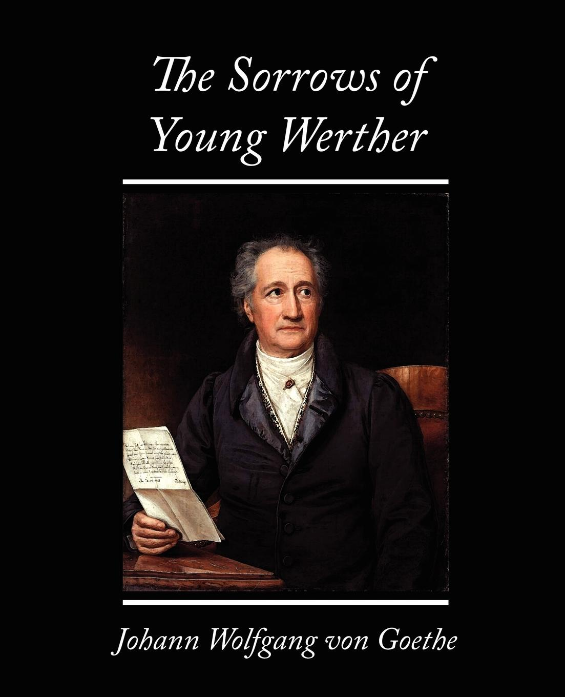 Wolfgang Von Johann Wolfgang Von Goethe, Johann Wolfgang von Goethe The Sorrows of Young Werther peter p pachl richard wagner und johann wolfgang v goethe