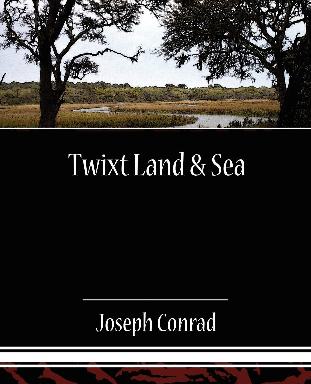 Joseph Conrad Twixt Land & Sea conrad j the nigger of the narcissus twixt land sea tales