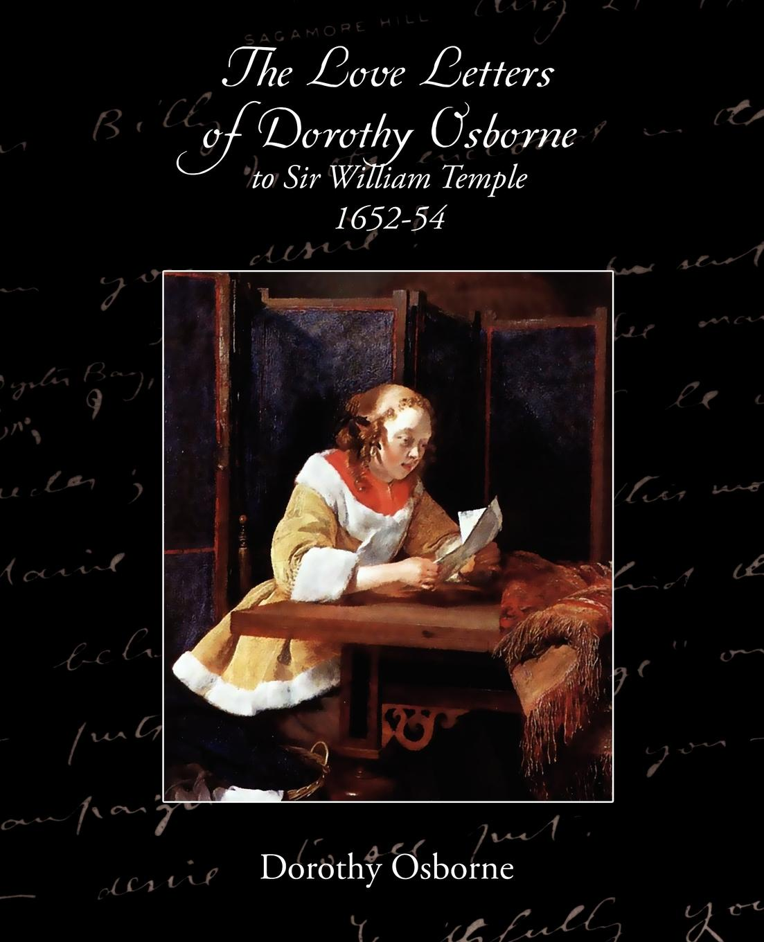 Edward Abbott Parry The Love Letters of Dorothy Osborne to Sir William Temple, 1652-54 dorothy stover amazing love diet