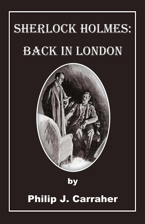 Philip Carraher Sherlock Holmes. Back in London