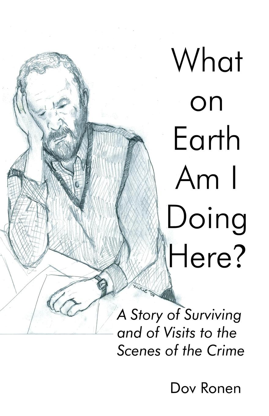 Jerry Harwood What on Earth Am I Doing Here?. A Story of Surviving and of Visits to the Scenes of the Crime priest i am through the eyez of the warriorz of light