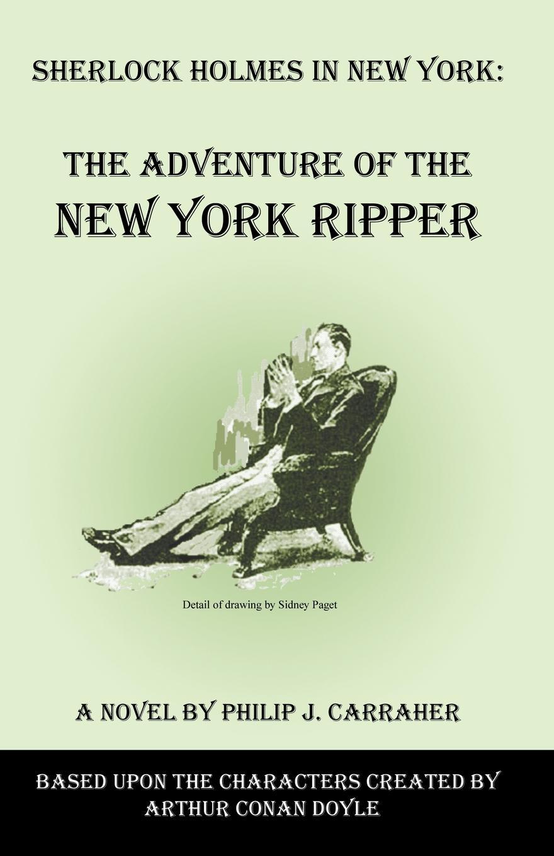 Philip J Carraher Sherlock Holmes in New York. The Adventure of the York Ripper