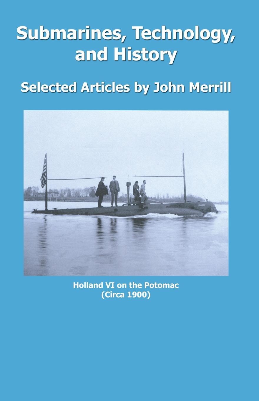 John Merrill Submarines, Technology, and History