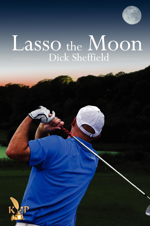 Dick Sheffield Lasso the Moon el lasso el lasso most of us prefer not to think