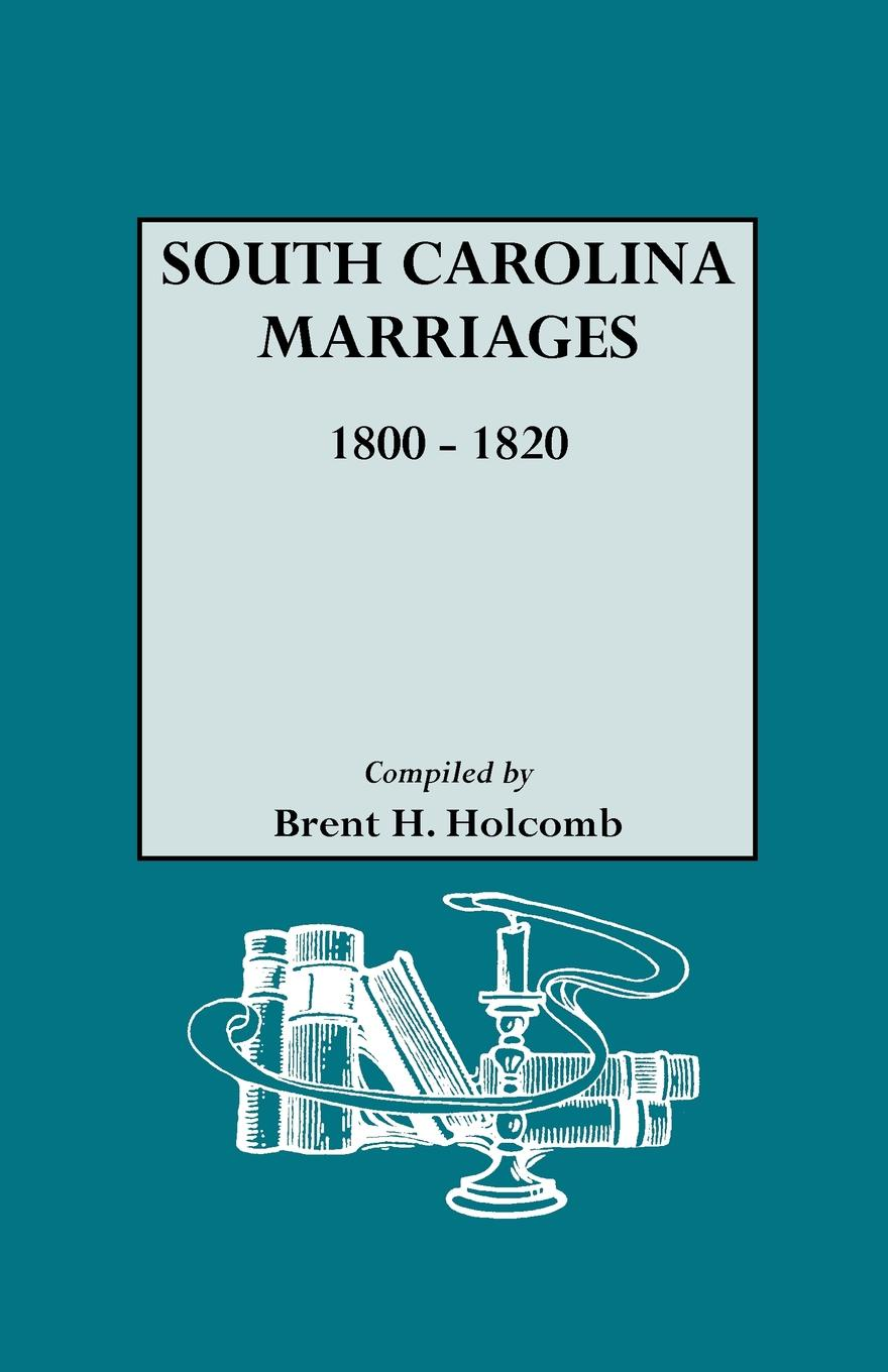 Brent Holcomb South Carolina Marriages, 1800-1820