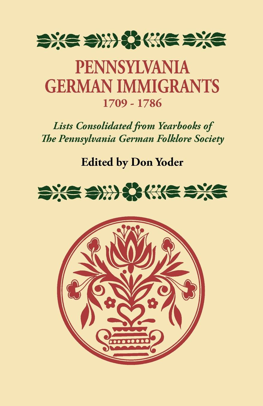 Pennsylvania German Immigrants, 1709-1786. Lists Consolidated from Yearbooks of the Folklore Society