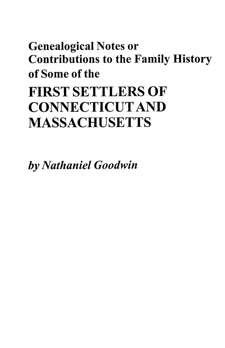 Nathaniel Goodwin Genealogical Notes or Contributions to the Family History of Some of the First Settlers of Connecticut and Masschusetts gilbert samuel macquoid jacobite songs and ballads with notes genealogical table of the stuarts