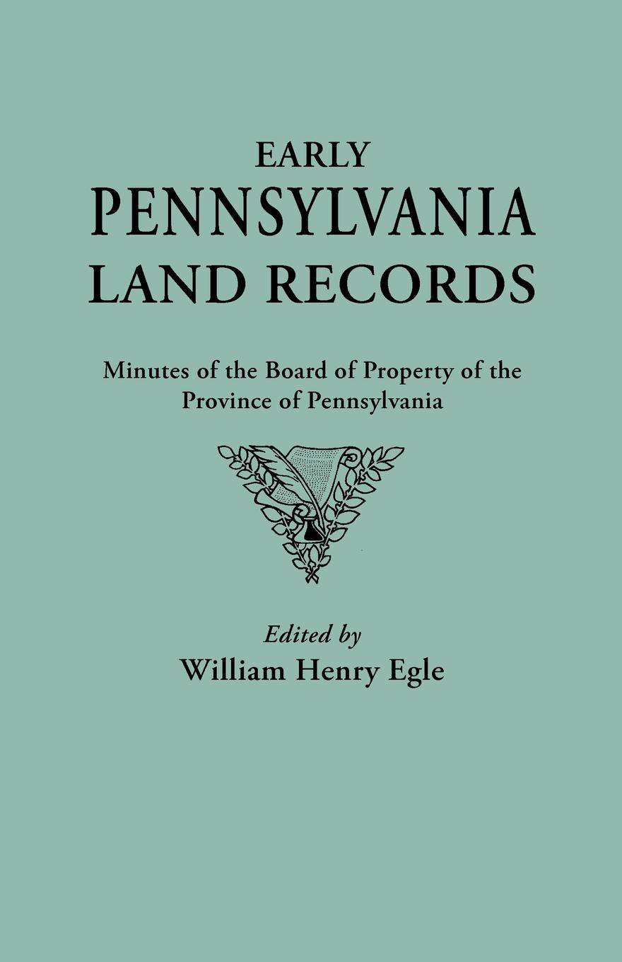 Early Pennsylvania Land Records. Minutes of the Board Property Province