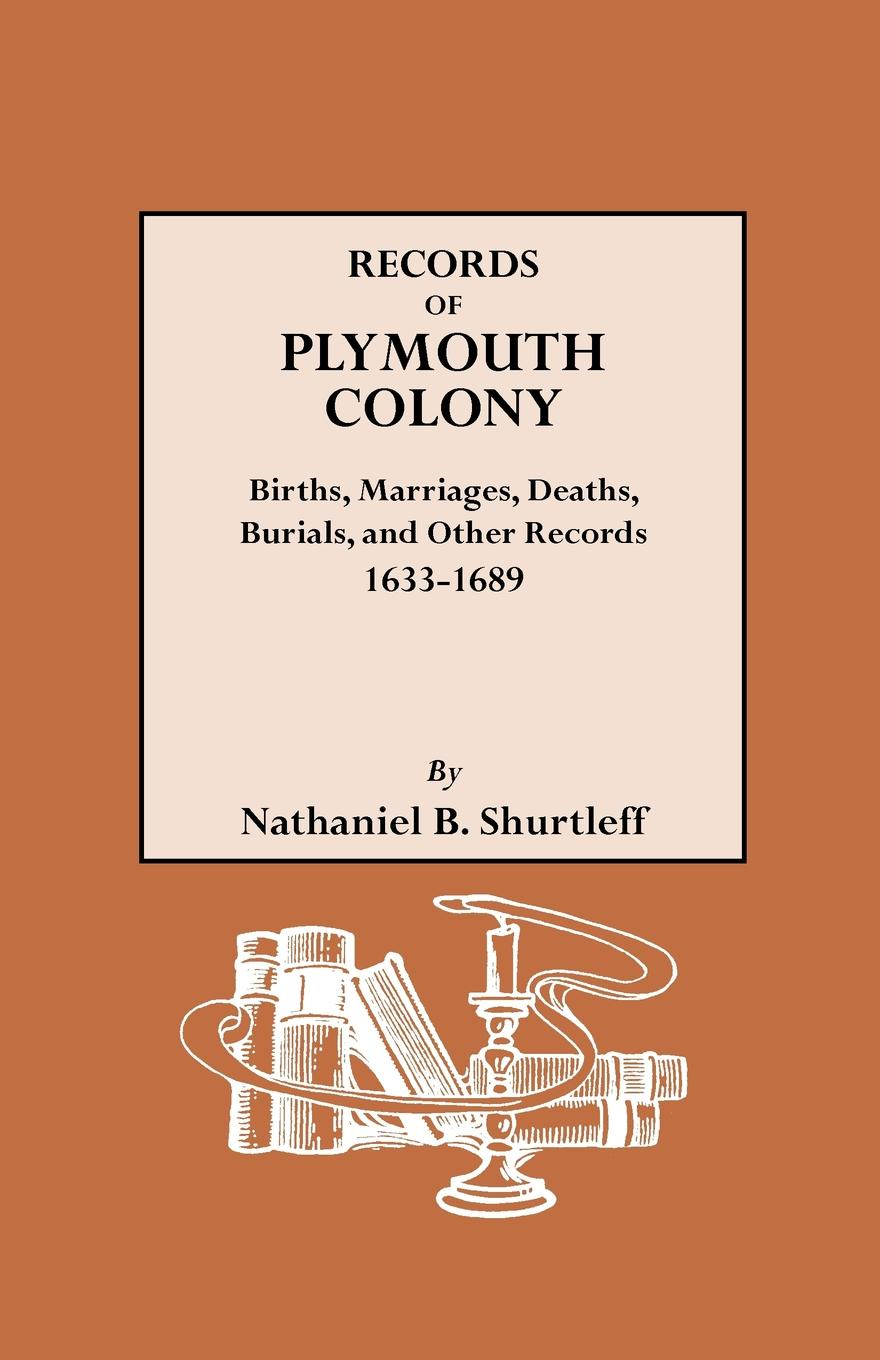 New Plymouth Colony, Nathaniel B. Shurtleff Records of Colony. Births, Marriages, Deaths, Burials, and Other Records, 1633-1689