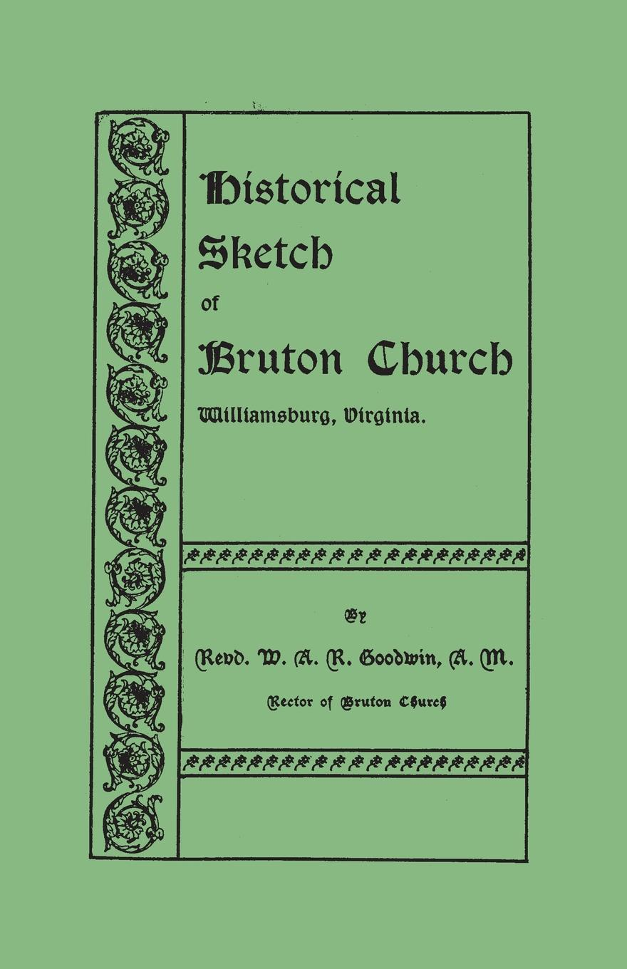 William Archer Rutherford Goodwin Historical Sketch of Bruton Church, Williamsburg, Virginia the colonial williamsburg tavern cookbook
