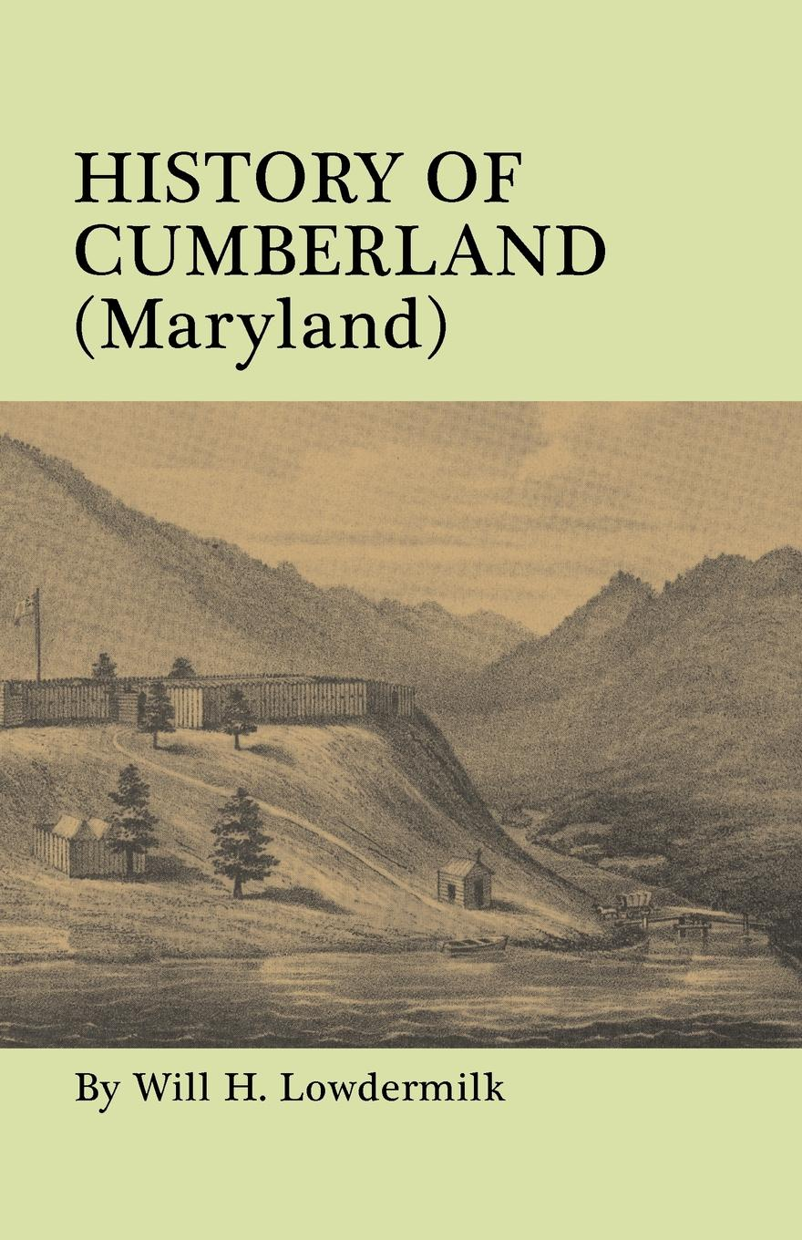Will H. Lowdermilk History of Cumberland (Maryland) from the Time of the Indian Town, Caiuctucuc in 1728 up to the Present Day .1878.. With maps and illustrations