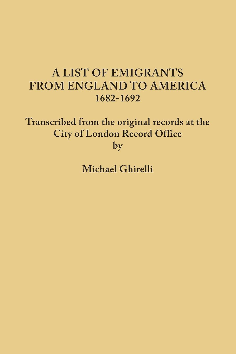 Фото - A List of Emigrants from England to America, 1682-1692. Transcribed from the original records at the City of London Record Office by courtesy of the Corporation of London the quireboys london