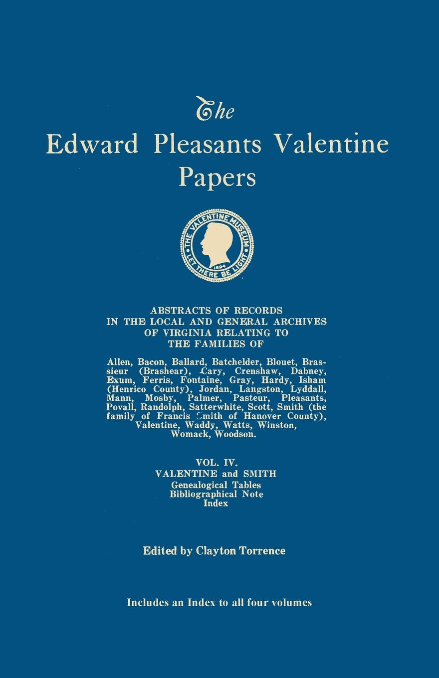 The Edward Pleasants Valentine Papers. Abstracts of the Records of the Local and General Archives of Virginia. In Four Volumes. Volume IV. Families of Valentine and Smith; Genealogical Tables; Biographical Note; Index to all four volumes virginia smith into the deep
