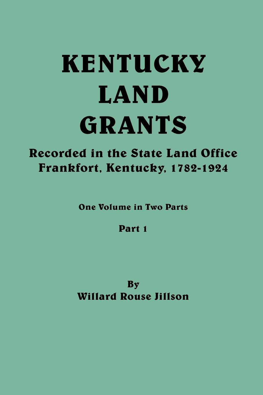 Willard Rouse Jillson Kentucky Land Grants. One Volune in Two Parts. Part 1