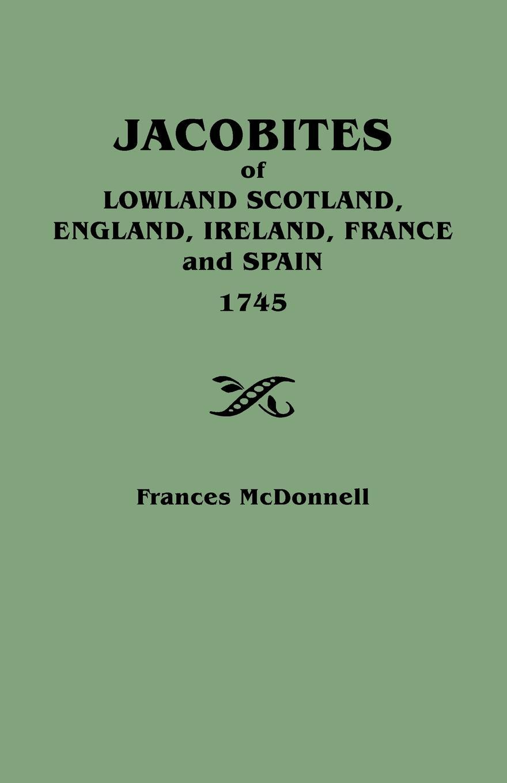 все цены на Frances McDonnell Jacobites of Lowland Scotland, England, Ireland, France and Spain, 1745 онлайн