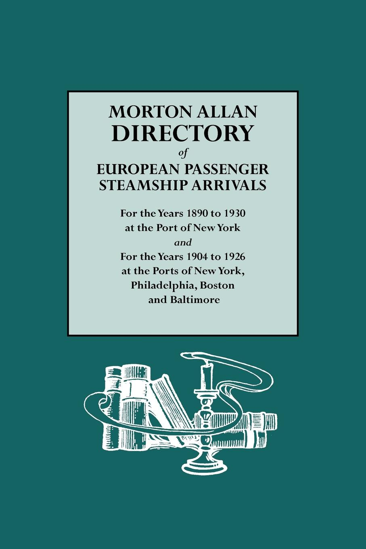Morton Allan Morton Allan Directory of European Passenger Steamship Arrivals for the Years 1890-1930 at the Port of New York, and for the Years 1904-1926 at the Po carl e morton morton s college student dictionary first edition