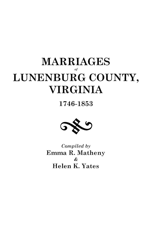 Emma R. Matheny, Helen K. Yates Marriages of Lunenburg County, Virginia, 1746-1853 helen williams paul and virginia