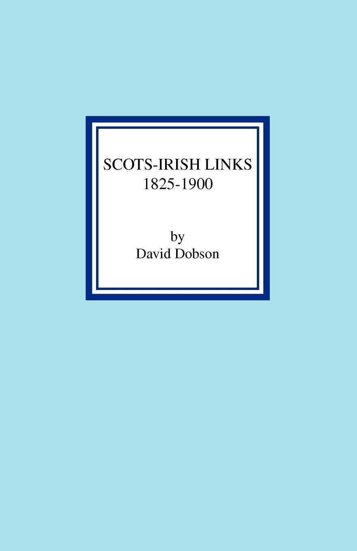 David Dobson Scots-Irish Links 1825-1900 scots