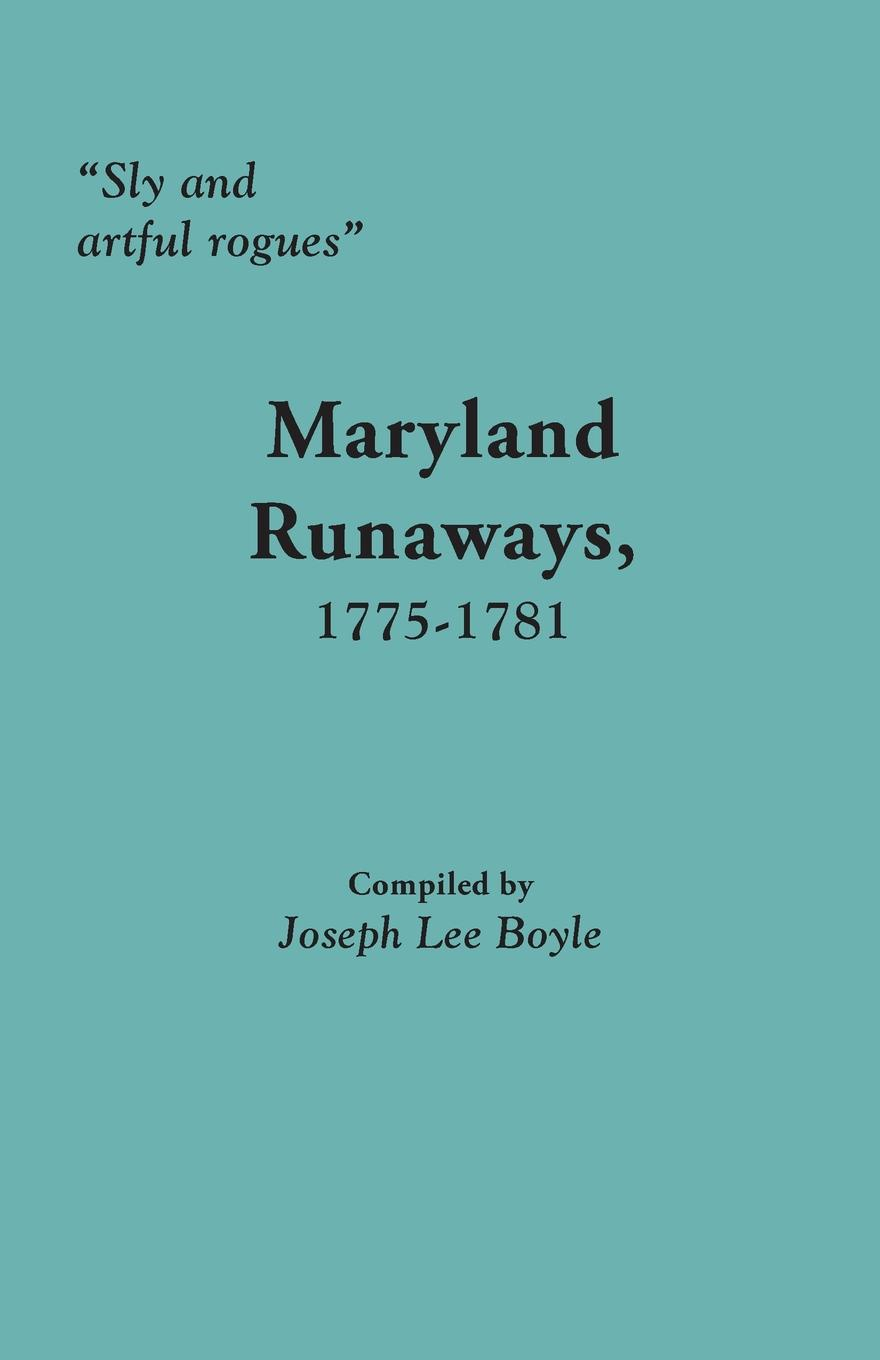 Sly and artful rogues. Maryland Runaways, 1775-1781 rogues gallery
