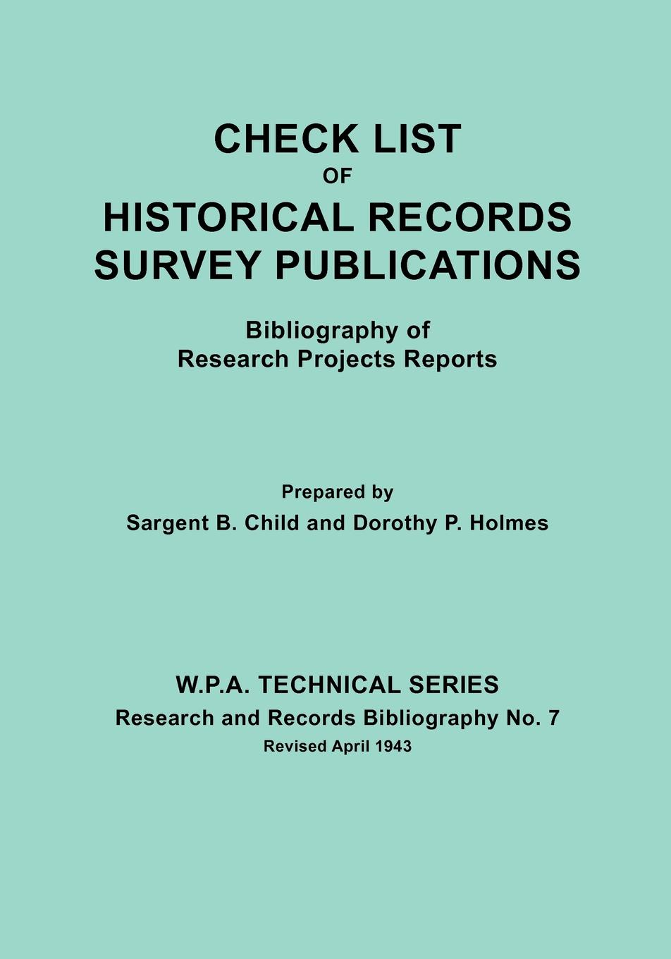 Sargent B. Child, Dorothy P. Holmes Check List of Historical Records Survey Publications. Bibliography Research Projects Preports. W.P.A. Technical Series, and Biblio