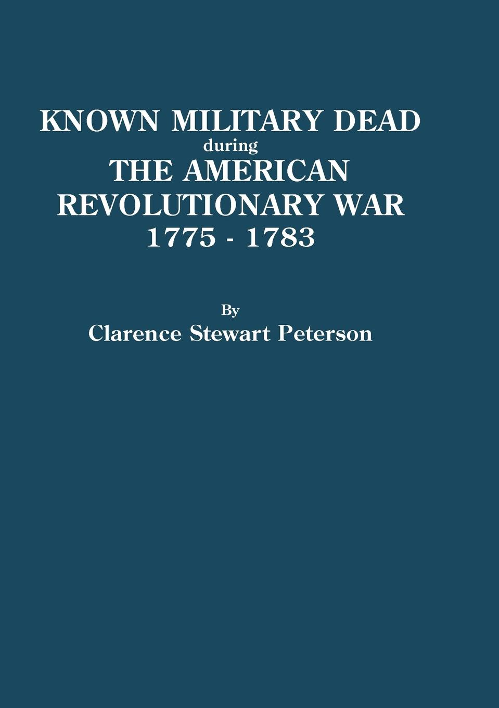где купить Clarence S. Peterson Known Military Dead During the American Revolutionary War, 1775-1783 по лучшей цене