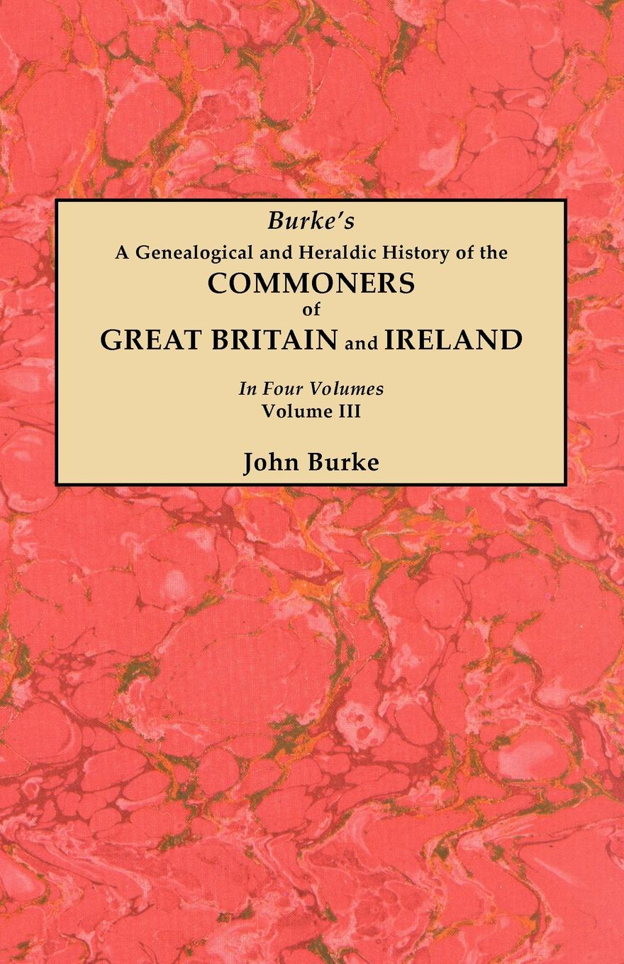John Burke A Genealogical and Heraldic History of the Commoners of Great Britain and Ireland. In Four Volumes. Volume III a history of ireland
