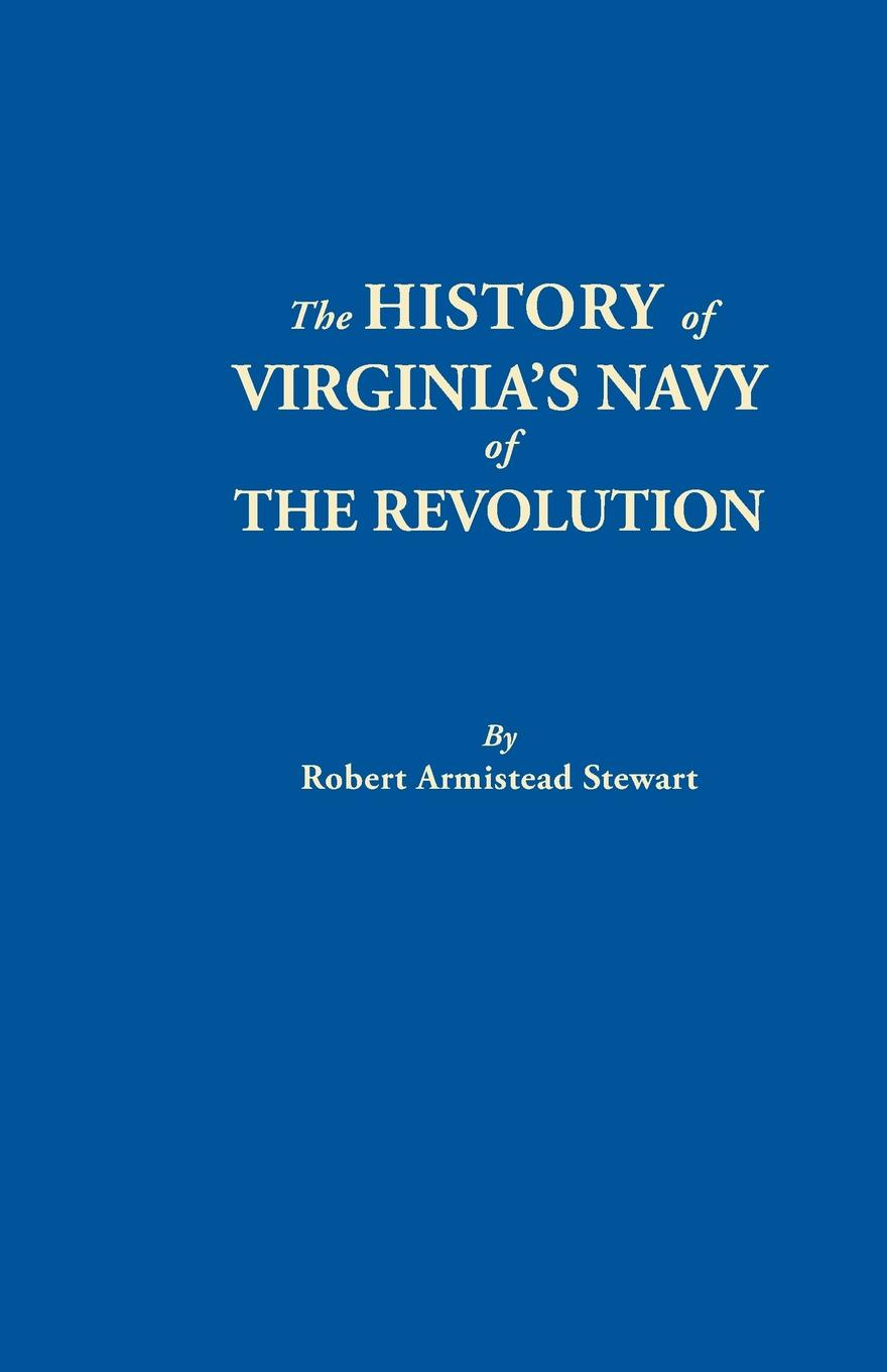 Robert Armistead Stewart The History of Virginia's Navy of the Revolution graham stewart the history of the times the murdoch years