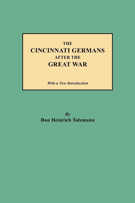 Don Heinrich Tolzmann The Cincinnati Germans After the Great War 1 35 world war ii the germans took shovels