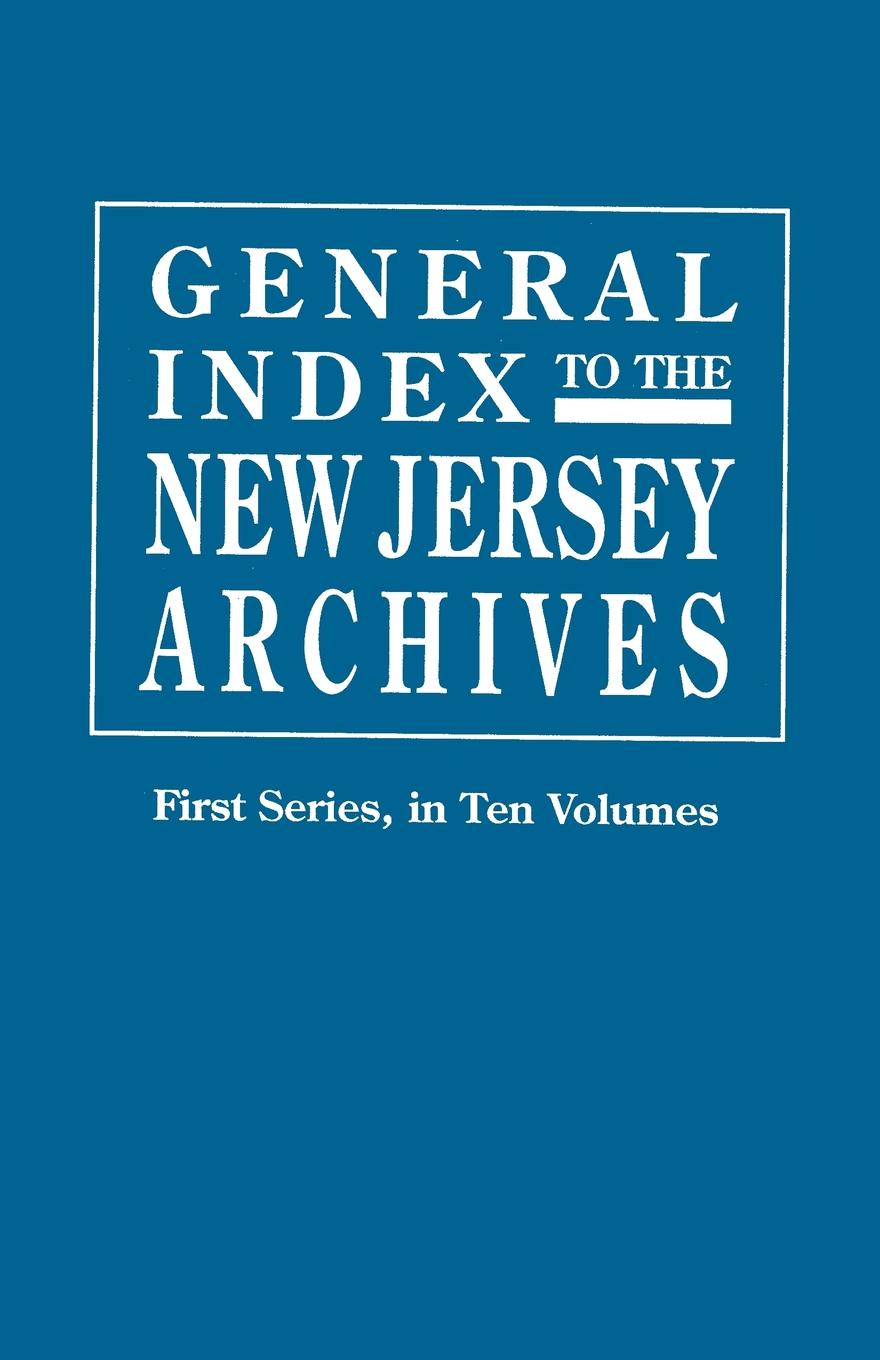 General Index to the Documents Relating to the Colonial History of the State of New Jersey. Archives of the State of New Jersey, First Series the new jersey we love