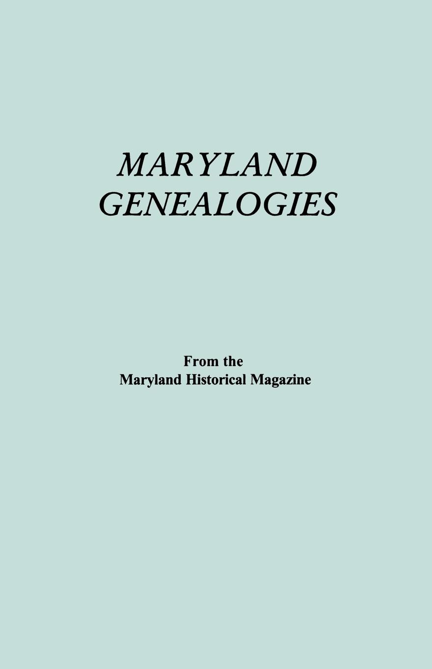 Maryland Historical Magazine Genealogies. a Consolidation of Articles from the Magazine. in Two Volumes. Volume II (Families Goldsborough - Young)