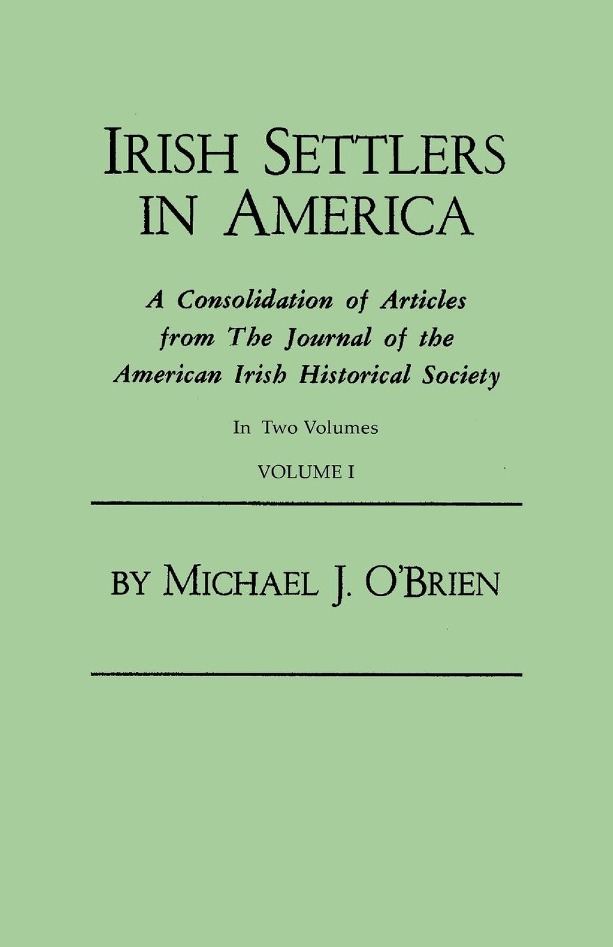 Michael J. O'Brien Irish Settlers in America. A Consolidation of Articles from The Journal of the American Irish Historical Society. In Two Volumes. Volume I the irish pub