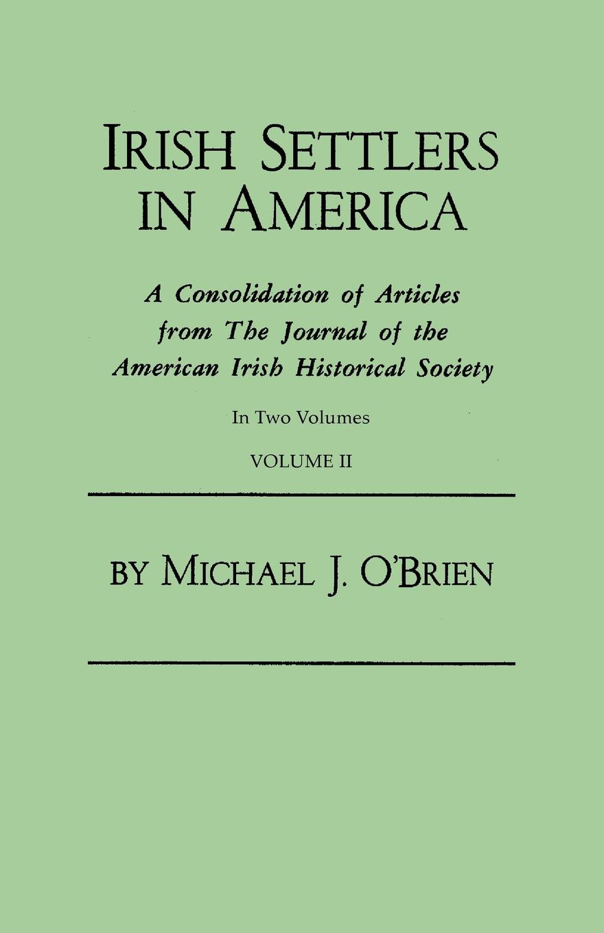 Michael J. O'Brien Irish Settlers in America. A Consolidation of Articles from The Journal of the American Irish Historical Society. In Two Volumes. Volume II the galleries of the louvre two historical articles from guide books to paris