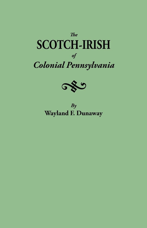 Wayland F. Dunaway The Scotch-Irish of Colonial Pennsylvania michele dunaway the christmas date