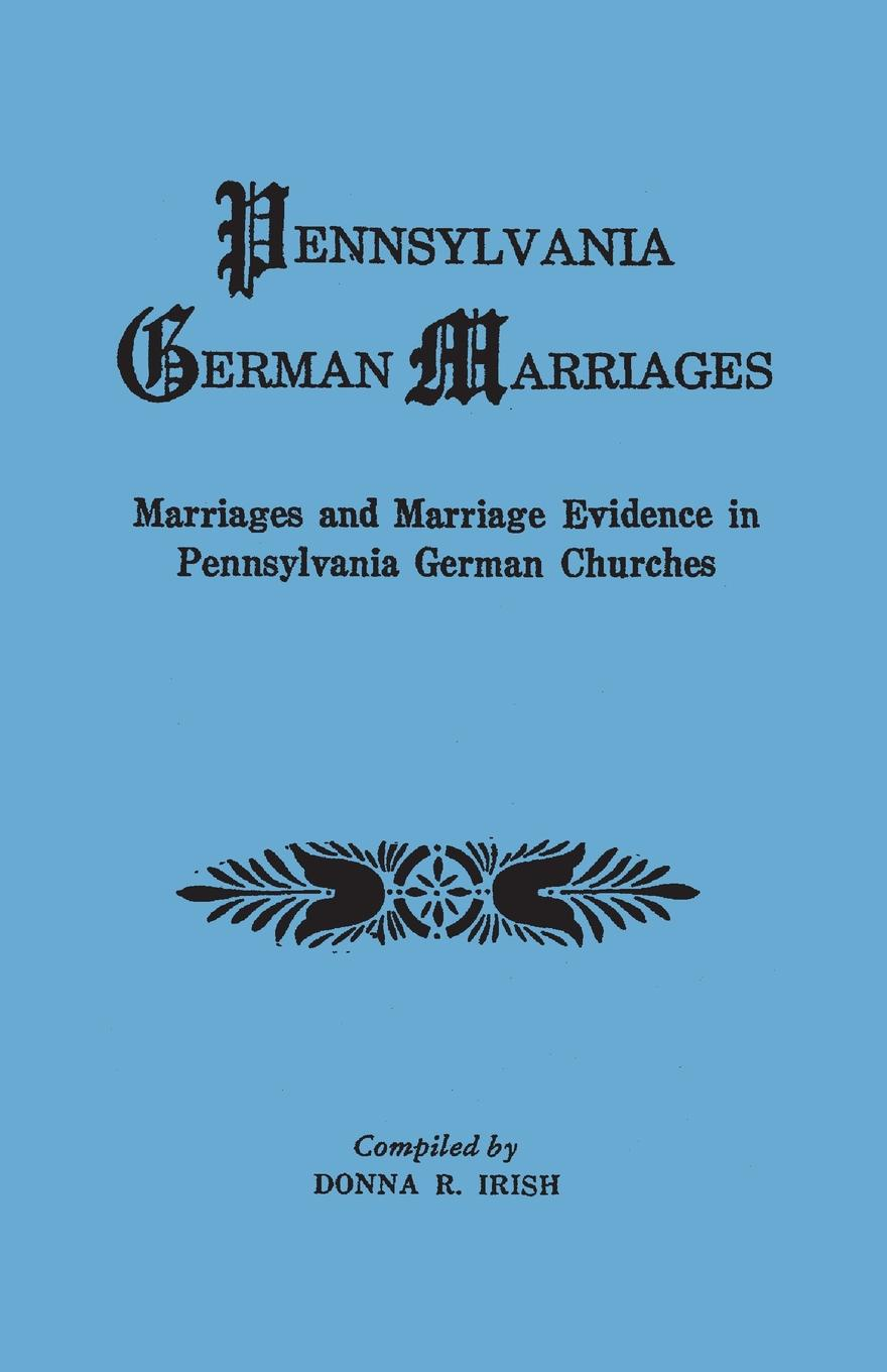 Pennsylvania German Marriages. Marriages and Marriage Evidence in Churchs