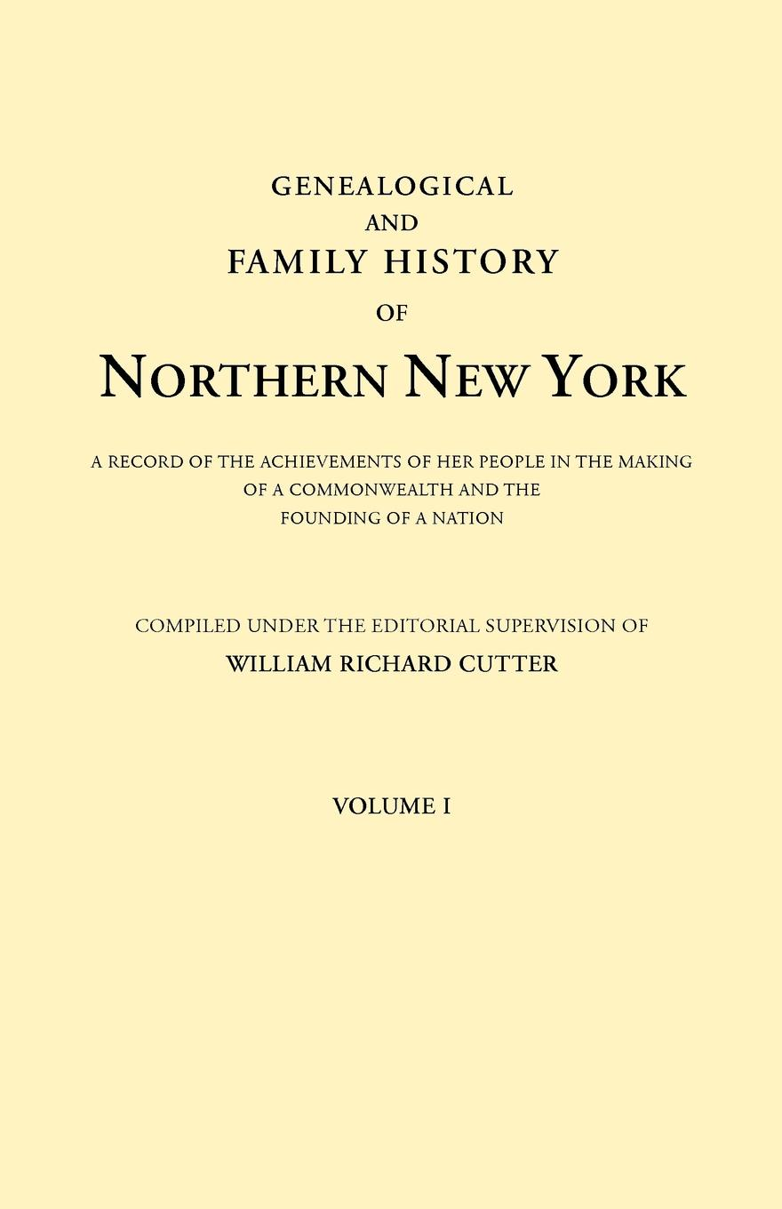 Genealogical and Family History of Northern New York. A Record of the Achievements of Her People in the Making of a Commonwealth and the Founding of a Nation. In Three Volumes. Volume I peter godwin the three of u s a new life in new york