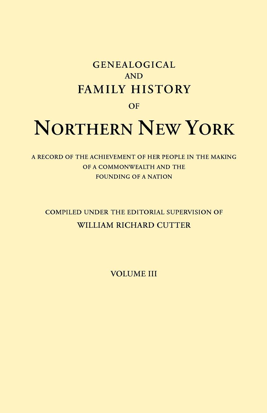 Genealogical and Family History of Northern New York. A Record of the Achievements of Her People in the Making of a Commonwealth and the Founding of a Nation. In Three Volumes. Volume III peter godwin the three of u s a new life in new york